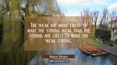 The weak are more likely to make the strong weak than the strong are likely to make the weak strong