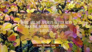 There are no secrets better kept than the secrets everybody guesses.