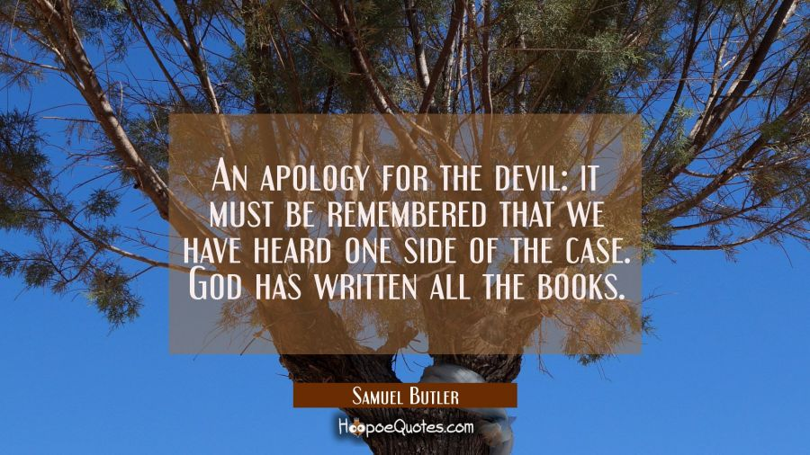 An apology for the devil: it must be remembered that we have heard one side of the case. God has wr Samuel Butler Quotes