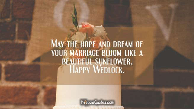 May the hope and dream of your marriage bloom like a beautiful sunflower. Happy Wedlock.