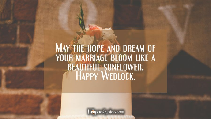 May the hope and dream of your marriage bloom like a beautiful sunflower. Happy Wedlock. Wedding Quotes