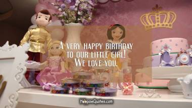 A very happy birthday to our little girl! We love you. Birthday Quotes