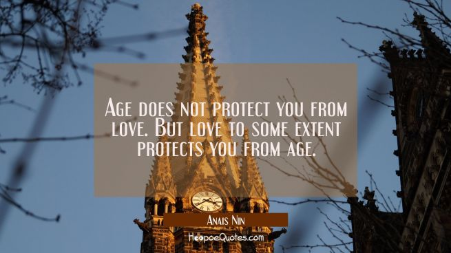 Age does not protect you from love. But love to some extent protects you from age.