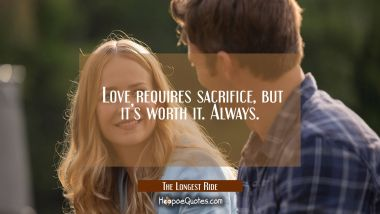 Love requires sacrifice, but it's worth it. Always. Quotes