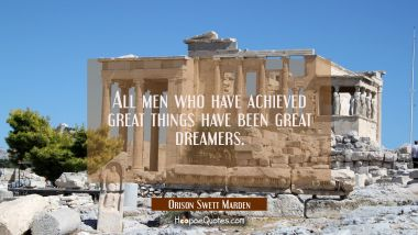 All men who have achieved great things have been great dreamers. Orison Swett Marden Quotes