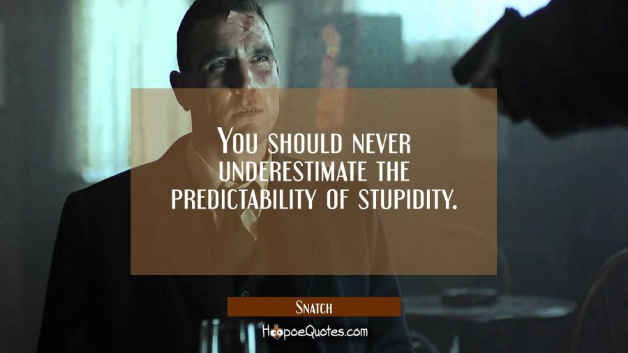 You should never underestimate the predictability of stupidity. Movie Quotes Quotes