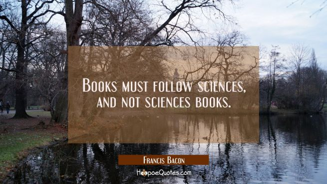 Books must follow sciences and not sciences books.