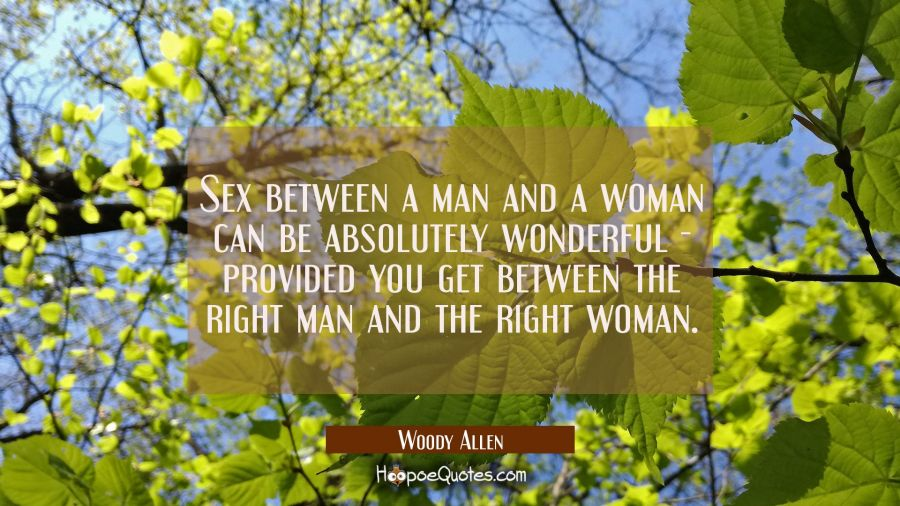 Sex Between A Man And A Woman Can Be Absolutely Wonderful Provided