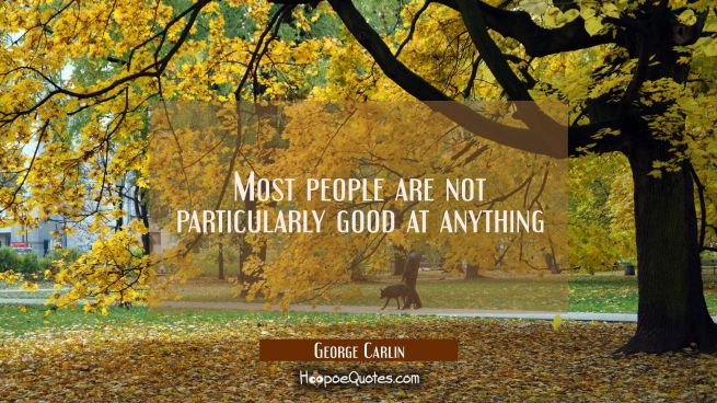 Most people are not particularly good at anything