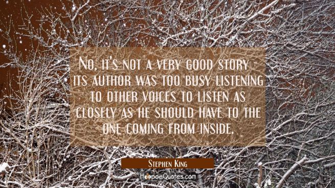 No it's not a very good story - its author was too busy listening to other voices to listen as clos