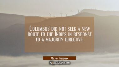 Columbus did not seek a new route to the Indies in response to a majority directive.