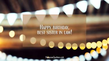 Happy birthday, best sister in law! Quotes