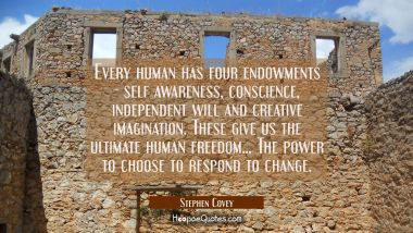 Every human has four endowments - self awareness conscience independent will and creative imaginatio Stephen Covey Quotes