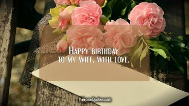 Happy birthday to my wife, with love. Quotes