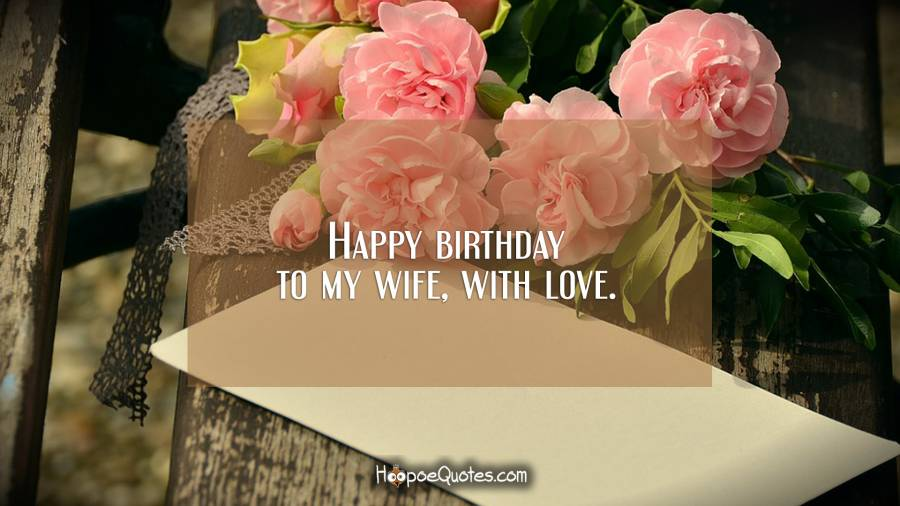 Happy birthday to my wife, with love. Birthday Quotes