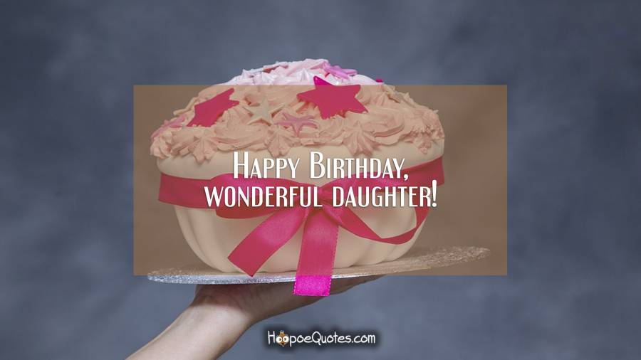 Happy Birthday, wonderful daughter! Birthday Quotes