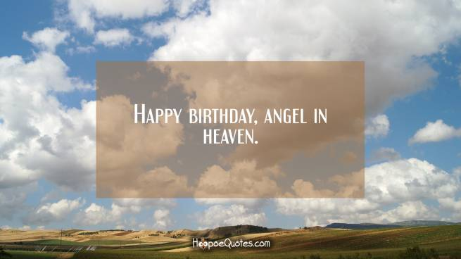 Happy birthday, angel in heaven.