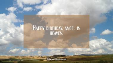 Happy birthday, angel in heaven. Quotes