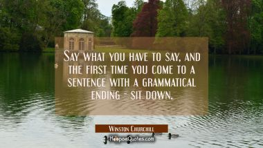 Say what you have to say and the first time you come to a sentence with a grammatical ending-sit do
