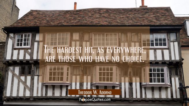 The hardest hit as everywhere are those who have no choice.