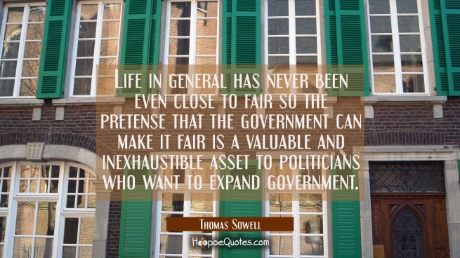 Life in general has never been even close to fair so the pretense that the government can make it f