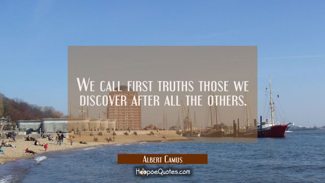 We call first truths those we discover after all the others.
