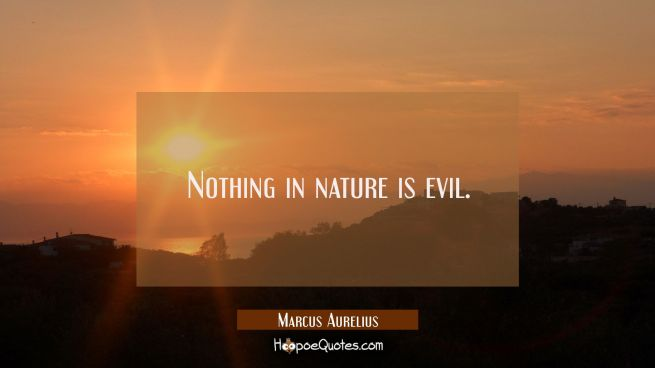 Nothing in nature is evil.