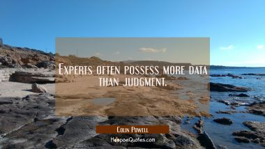Experts often possess more data than judgment.