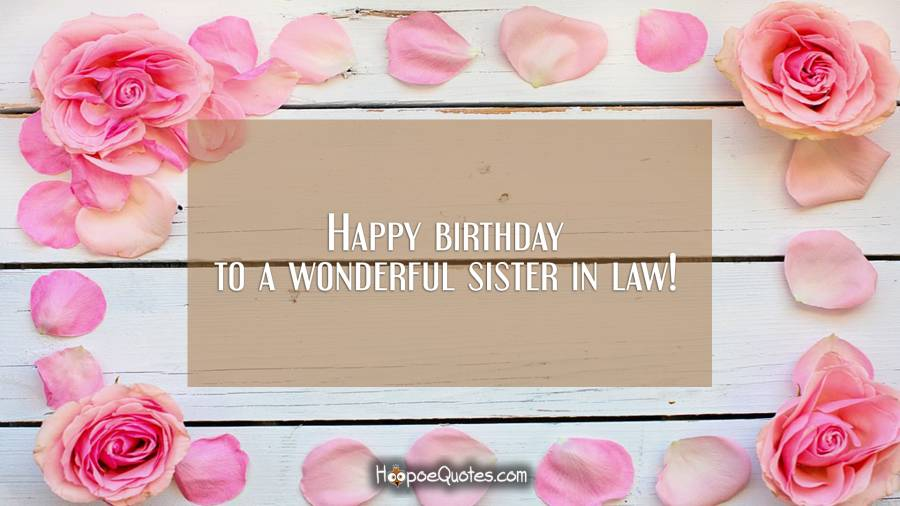 Happy birthday to a wonderful sister in law! Birthday Quotes
