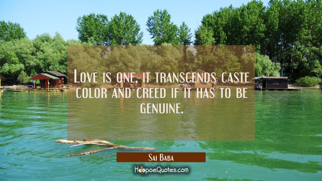 Love is one, it transcends caste color and creed if it has to be genuine.