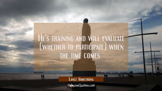 He's training and will evaluate (whether to participate) when the time comes