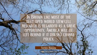 In Britain like most of the developed world stem-cell research is regarded as a great opportunity.