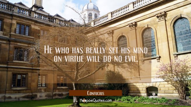 He who has really set his mind on virtue will do no evil.