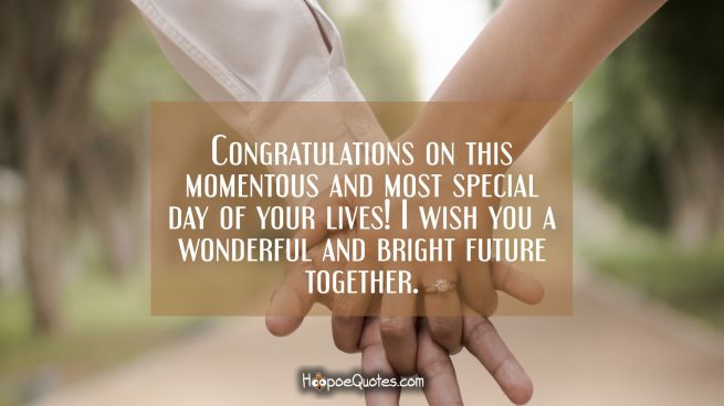 Congratulations on this momentous and most special day of your lives! I wish you a wonderful and bright future together.