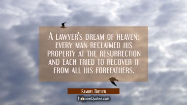 A lawyer's dream of heaven: every man reclaimed his property at the resurrection and each tried to