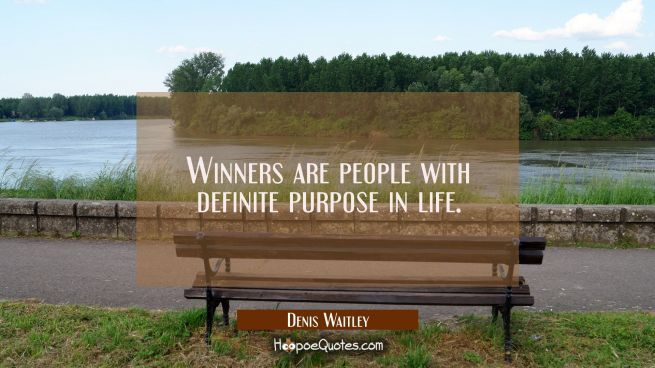 Winners are people with definite purpose in life.