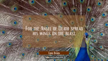 For the Angel of Death spread his wings on the blast. Lord Byron Quotes
