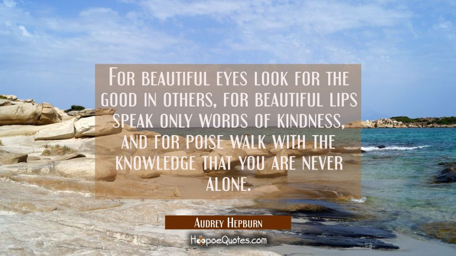For beautiful eyes look for the good in others, for beautiful lips speak only words of kindness, an Audrey Hepburn Quotes