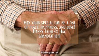 May your special day be a one of peace, happiness, and love! Happy Father's Day, grandfather! Father's Day Quotes