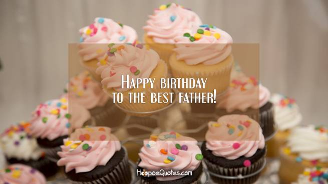 Happy birthday to the best father!