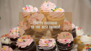 Happy birthday to the best father! Quotes