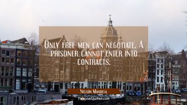 Only free men can negotiate. A prisoner cannot enter into contracts.
