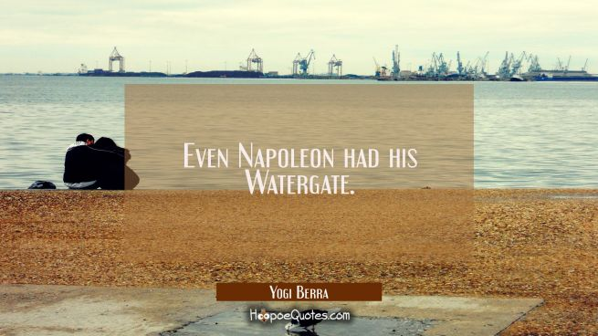 Even Napoleon had his Watergate.
