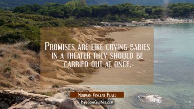 Promises are like crying babies in a theater they should be carried out at once.