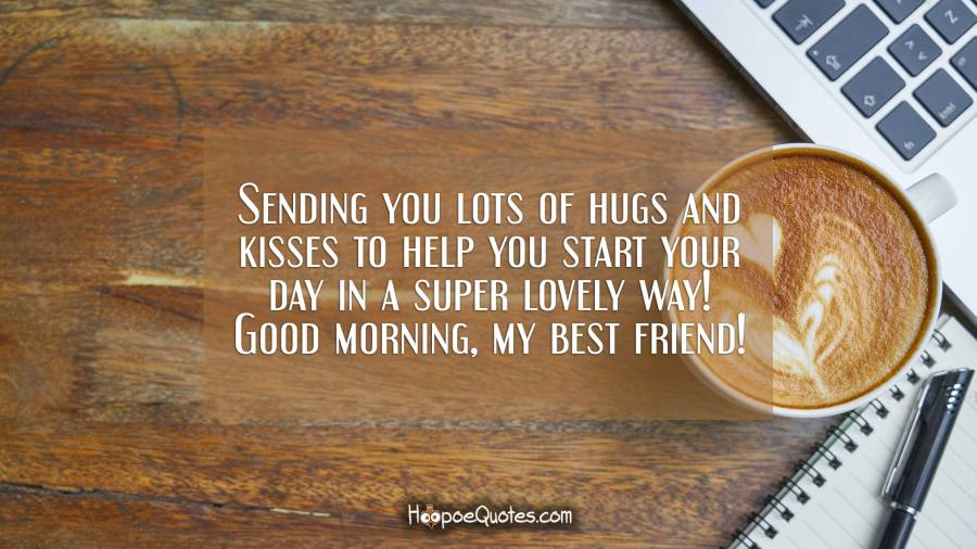 Sending You Lots Of Hugs And Kisses To Help You Start Your Day In A