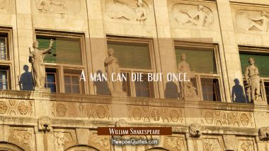 A man can die but once. William Shakespeare Quotes