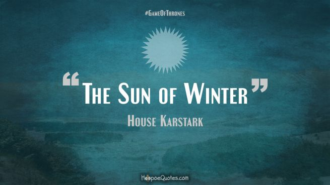 The Sun of Winter Game of Thrones Quotes