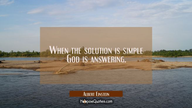 When the solution is simple God is answering.