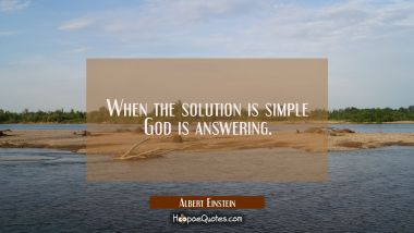 When the solution is simple God is answering. Albert Einstein Quotes