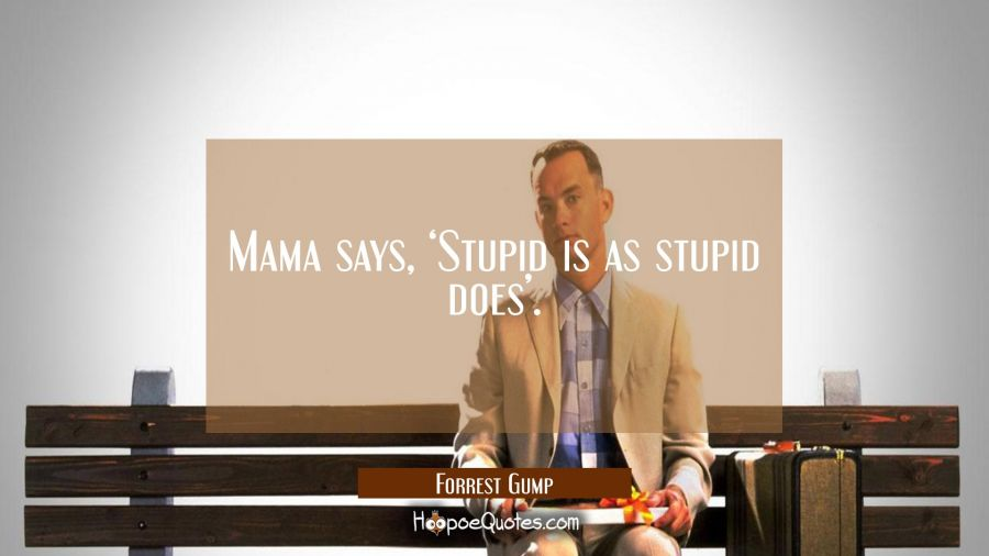Mama says, 'Stupid is as stupid does'. Movie Quotes Quotes
